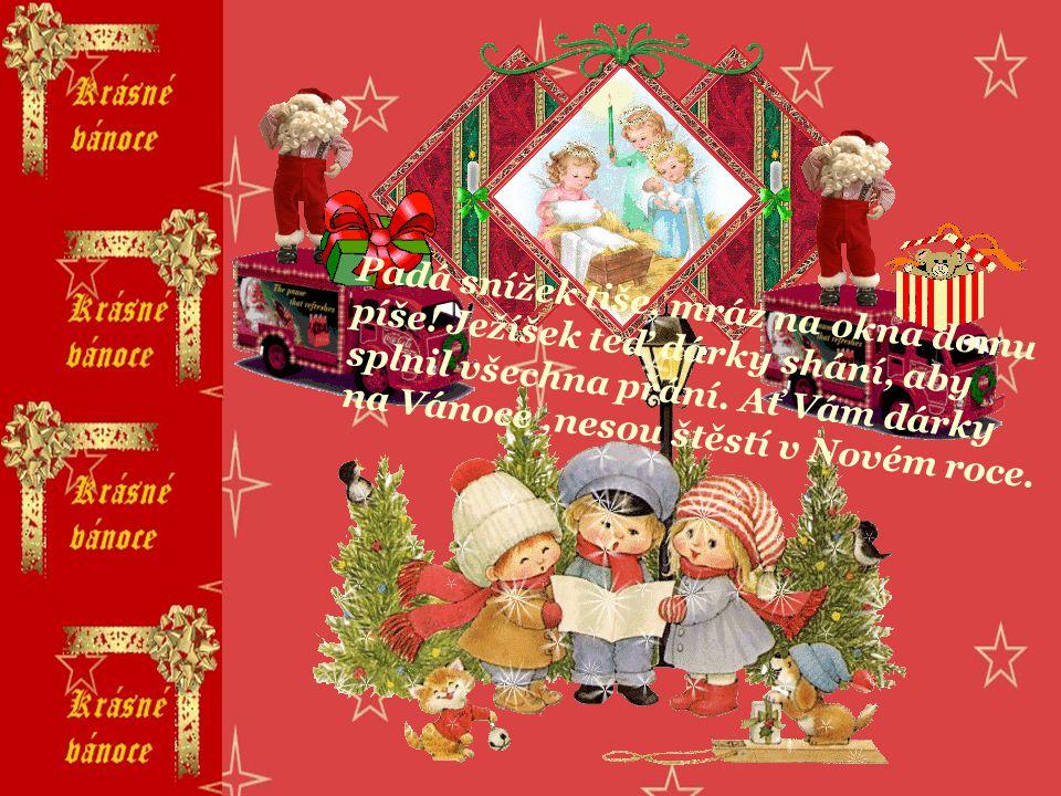 Rolnička mi zacinkala, že je tu čas Vánoc, co kouzelnou má moc. Všechno zlé v dobro změní, chudobu ve velké jmění. Zdraví, štěstí bude fůra, nebude už
