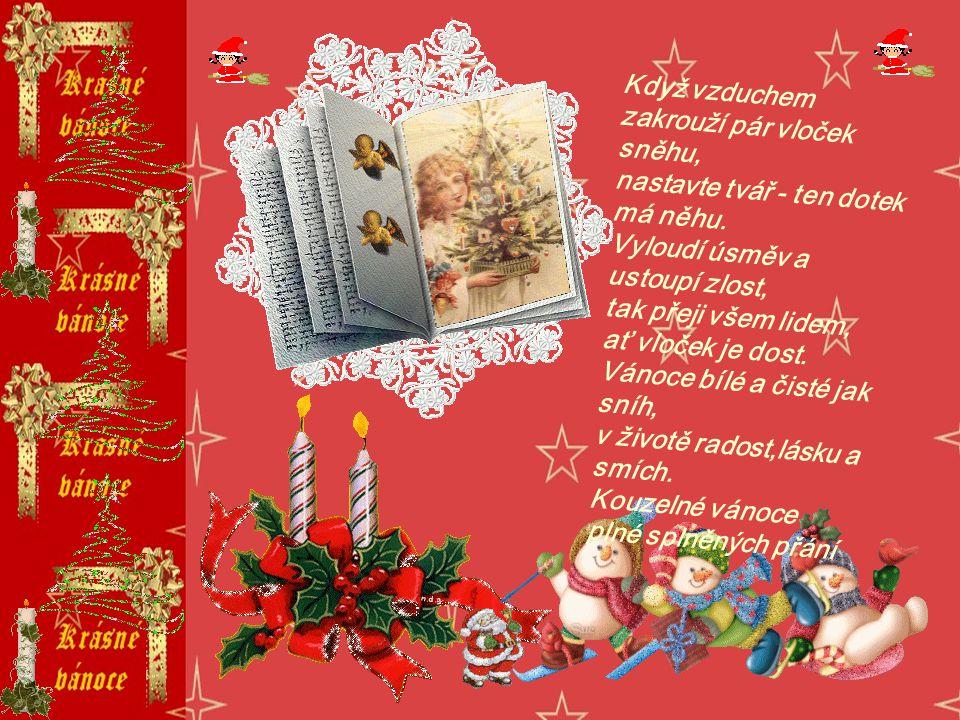 Padá snížek tiše, mráz na okna domu píše! Ježíšek teď dárky shání, aby splnil všechna přání. Ať Vám dárky na Vánoce,nesou štěstí v Novém roce.