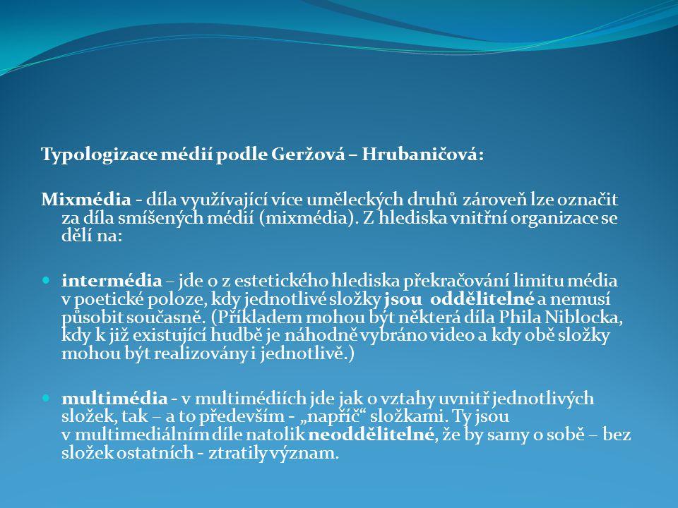 Typologizace médií podle Geržová – Hrubaničová: Mixmédia - díla využívající více uměleckých druhů zároveň lze označit za díla smíšených médií (mixmédia).