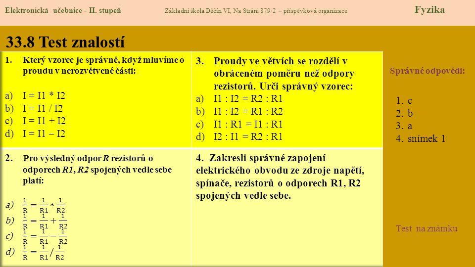 33.8 Test znalostí Správné odpovědi: 1.c 2.b 3.a 4.snímek 1 Test na známku Elektronická učebnice - II.