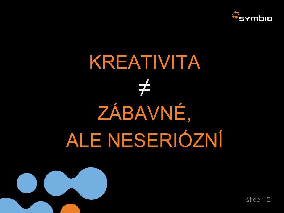 KREATIVITA ≠ ZÁBAVNÉ, ALE NESERIÓZNÍ slide 10