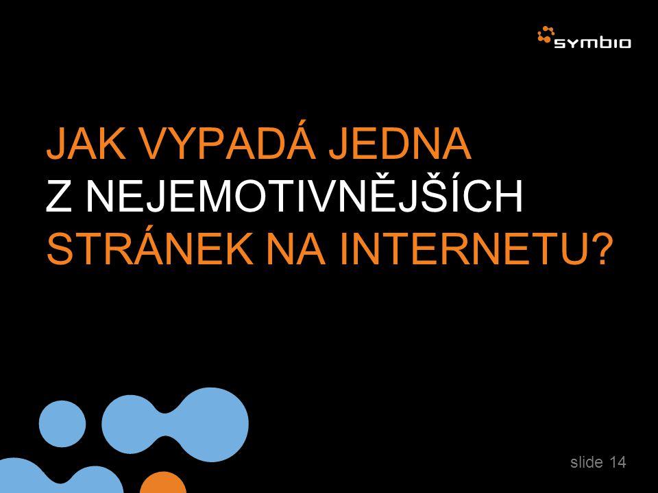 JAK VYPADÁ JEDNA Z NEJEMOTIVNĚJŠÍCH STRÁNEK NA INTERNETU? slide 14