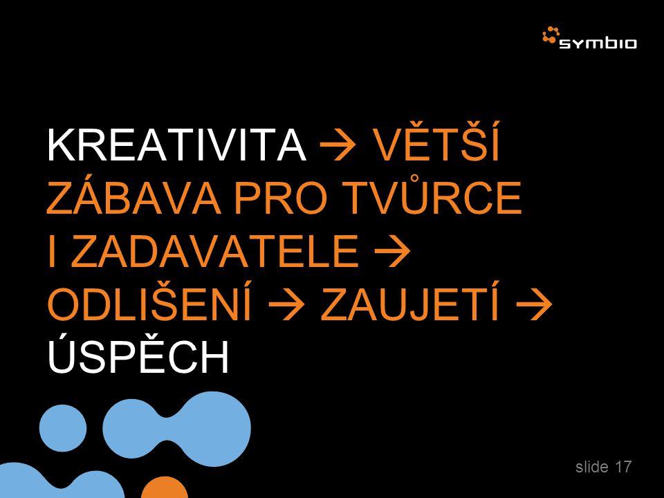 KREATIVITA  VĚTŠÍ ZÁBAVA PRO TVŮRCE I ZADAVATELE  ODLIŠENÍ  ZAUJETÍ  ÚSPĚCH slide 17
