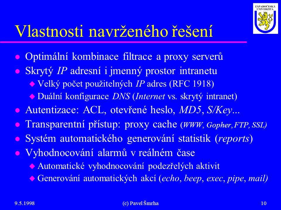 9.5.1998(c) Pavel Šmrha10 Vlastnosti navrženého řešení l Optimální kombinace filtrace a proxy serverů l Skrytý IP adresní i jmenný prostor intranetu u