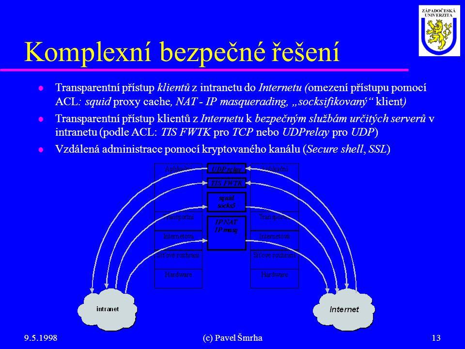 9.5.1998(c) Pavel Šmrha13 Komplexní bezpečné řešení l Transparentní přístup klientů z intranetu do Internetu (omezení přístupu pomocí ACL: squid proxy