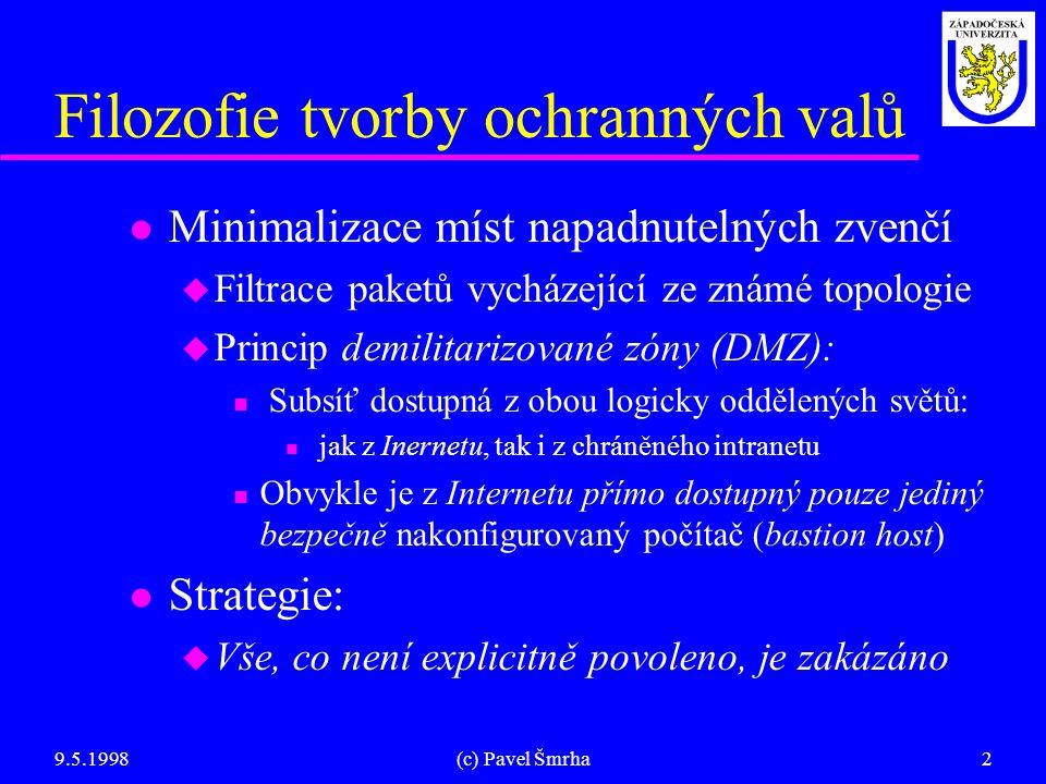 9.5.1998(c) Pavel Šmrha2 Filozofie tvorby ochranných valů l Minimalizace míst napadnutelných zvenčí u Filtrace paketů vycházející ze známé topologie u