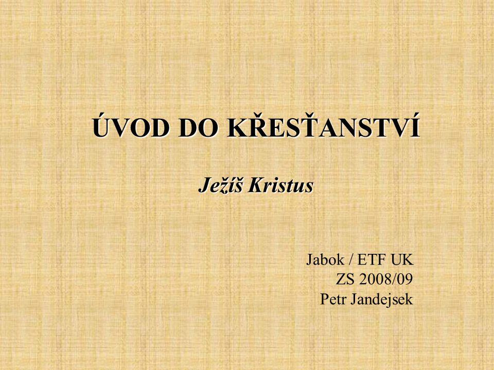 ÚVOD DO KŘESŤANSTVÍ Ježíš Kristus Jabok / ETF UK ZS 2008/09 Petr Jandejsek