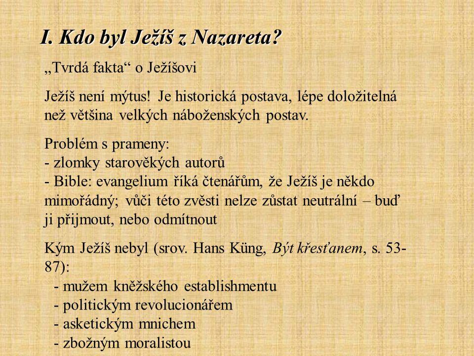 """I. Kdo byl Ježíš z Nazareta. """"Tvrdá fakta o Ježíšovi Ježíš není mýtus."""