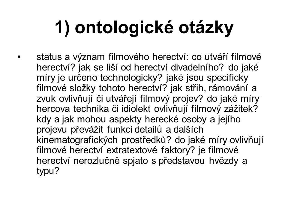 1) ontologické otázky status a význam filmového herectví: co utváří filmové herectví.