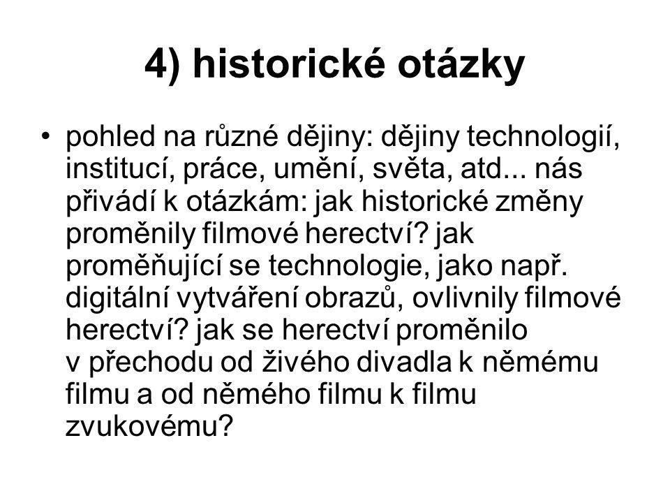 4) historické otázky pohled na různé dějiny: dějiny technologií, institucí, práce, umění, světa, atd...