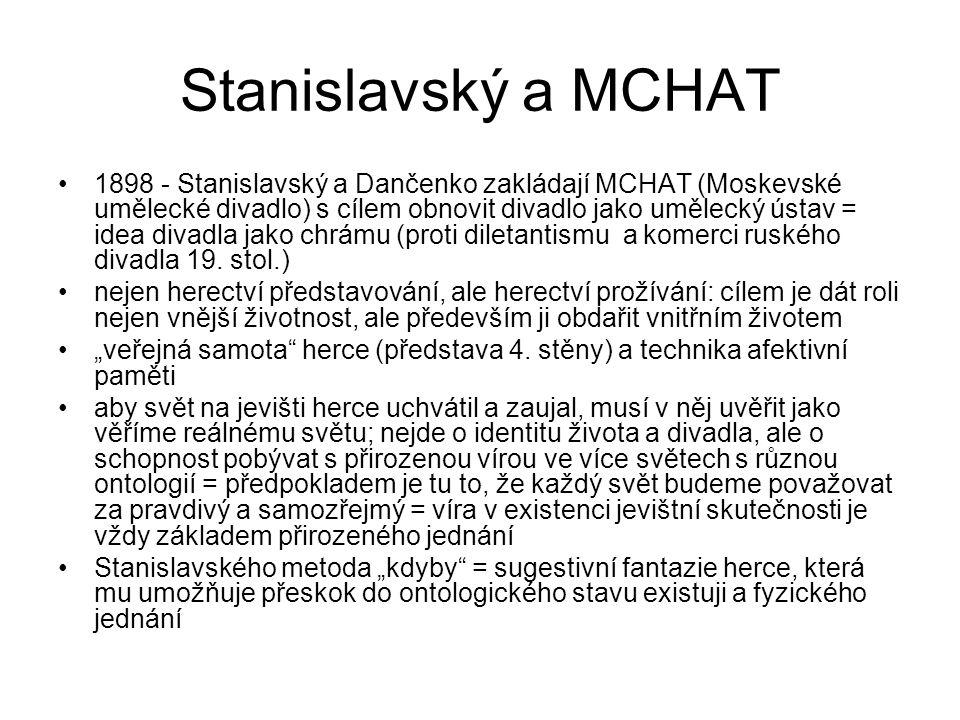 Stanislavský a MCHAT 1898 - Stanislavský a Dančenko zakládají MCHAT (Moskevské umělecké divadlo) s cílem obnovit divadlo jako umělecký ústav = idea divadla jako chrámu (proti diletantismu a komerci ruského divadla 19.