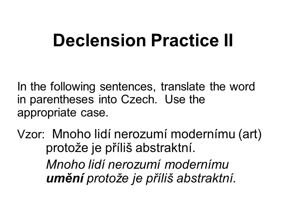 Declension Practice II In the following sentences, translate the word in parentheses into Czech.