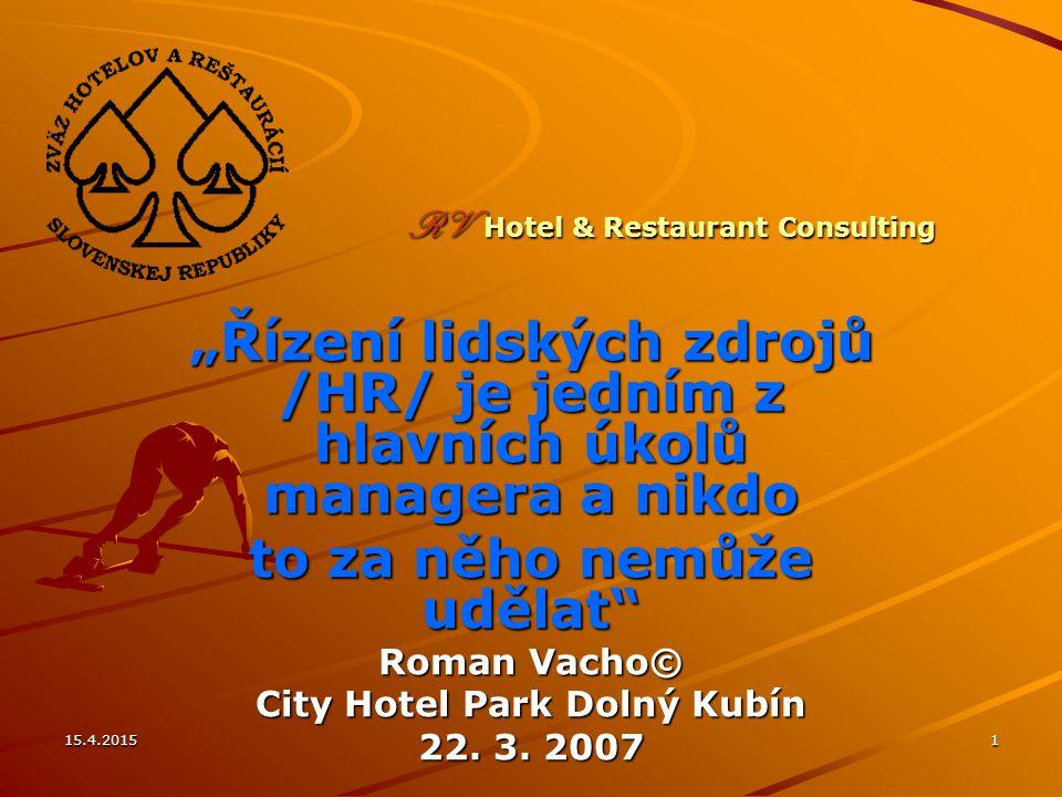 """15.4.20151 """"Řízení lidských zdrojů /HR/ je jedním z hlavních úkolů managera a nikdo to za něho nemůže udělat Roman Vacho© City Hotel Park Dolný Kubín 22."""