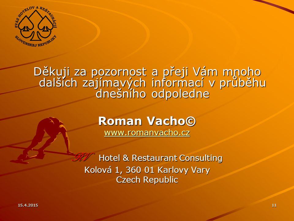 15.4.201511 Děkuji za pozornost a přeji Vám mnoho dalších zajímavých informací v průběhu dnešního odpoledne Roman Vacho© www.romanvacho.cz RV Hotel &