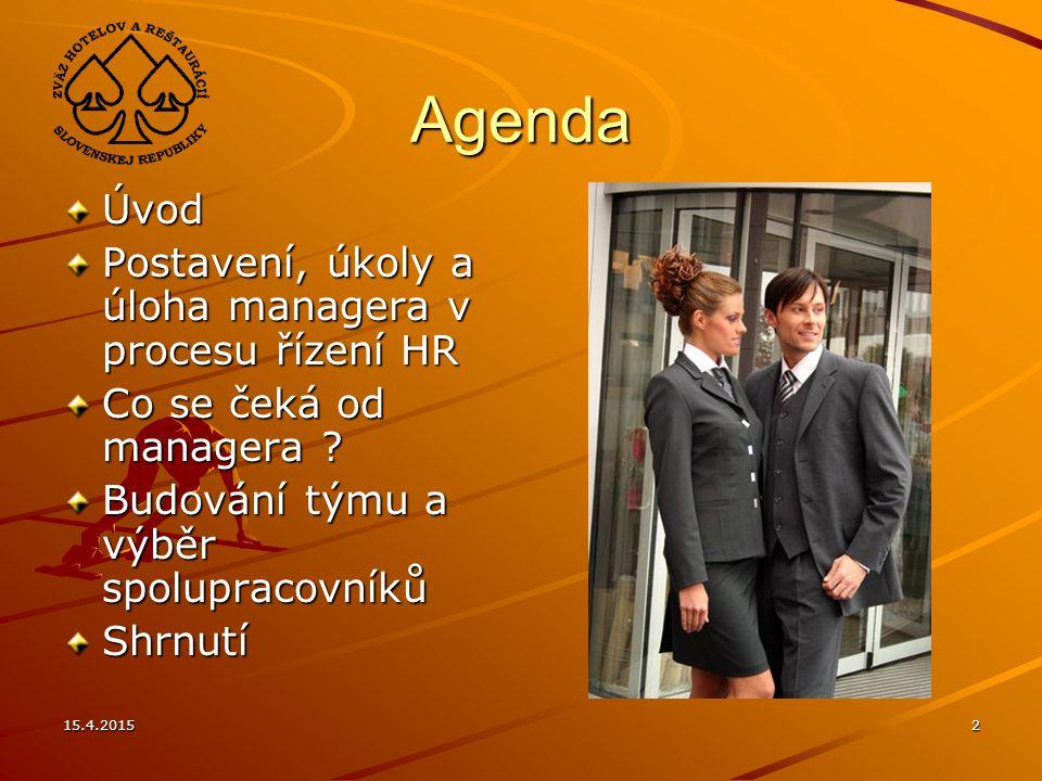 15.4.20152 Agenda Úvod Postavení, úkoly a úloha managera v procesu řízení HR Co se čeká od managera .