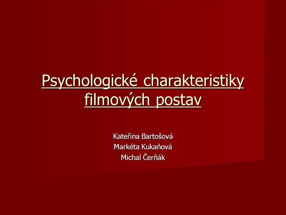 Psychologické charakteristiky filmových postav Kateřina Bartošová Markéta Kukaňová Michal Čerňák