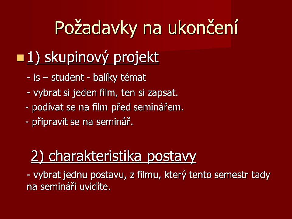 Požadavky na ukončení 1) skupinový projekt 1) skupinový projekt - is – student - balíky témat - vybrat si jeden film, ten si zapsat. - podívat se na f