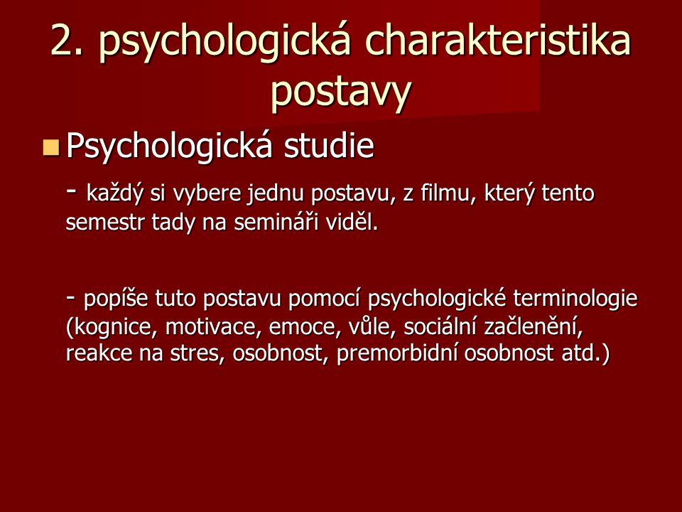 2. psychologická charakteristika postavy Psychologická studie Psychologická studie - každý si vybere jednu postavu, z filmu, který tento semestr tady
