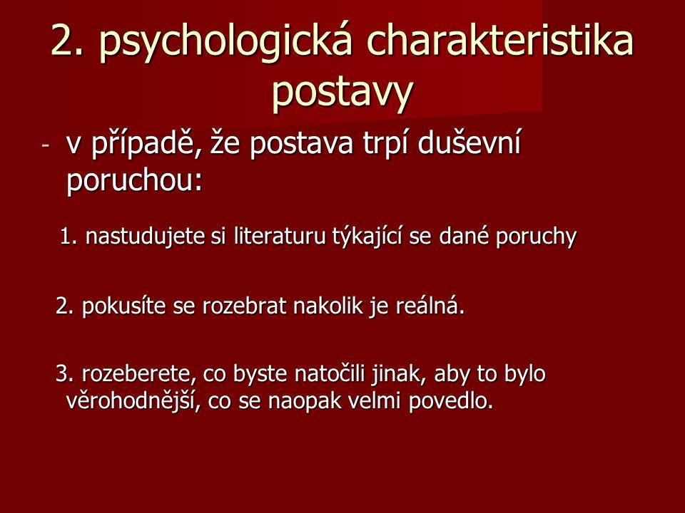 2. psychologická charakteristika postavy - v případě, že postava trpí duševní poruchou: 1. nastudujete si literaturu týkající se dané poruchy 1. nastu