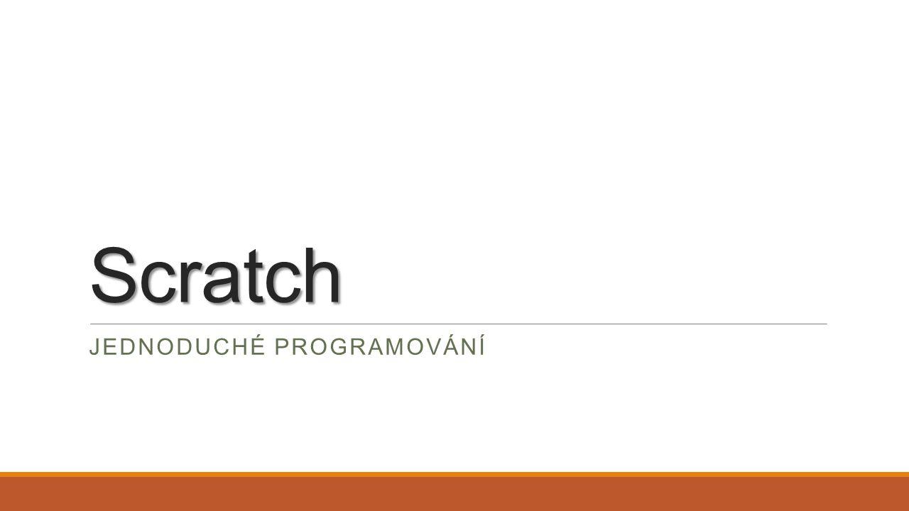 Scratch JEDNODUCHÉ PROGRAMOVÁNÍ