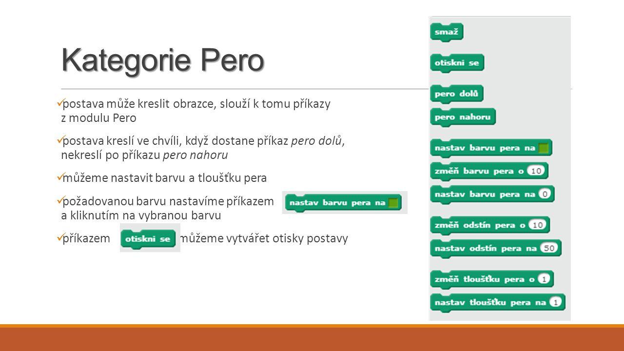 Kategorie Pero postava může kreslit obrazce, slouží k tomu příkazy z modulu Pero postava kreslí ve chvíli, když dostane příkaz pero dolů, nekreslí po