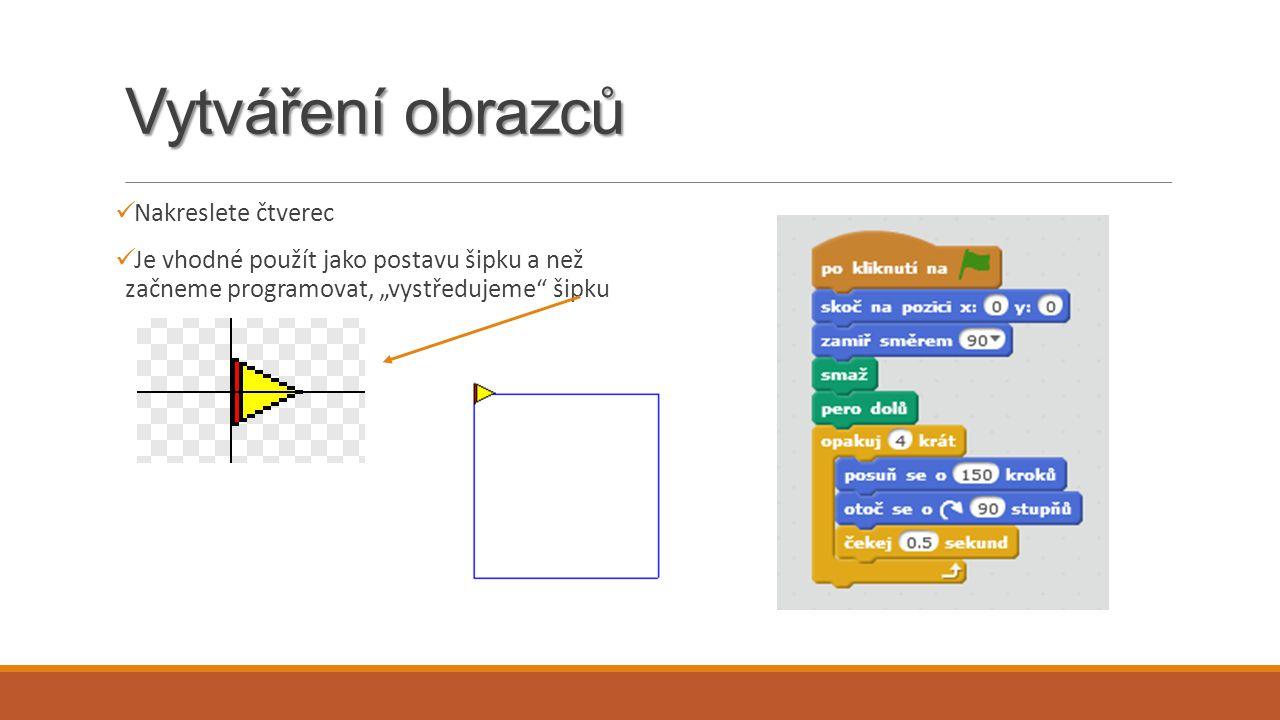"""Vytváření obrazců Nakreslete čtverec Je vhodné použít jako postavu šipku a než začneme programovat, """"vystředujeme"""" šipku"""