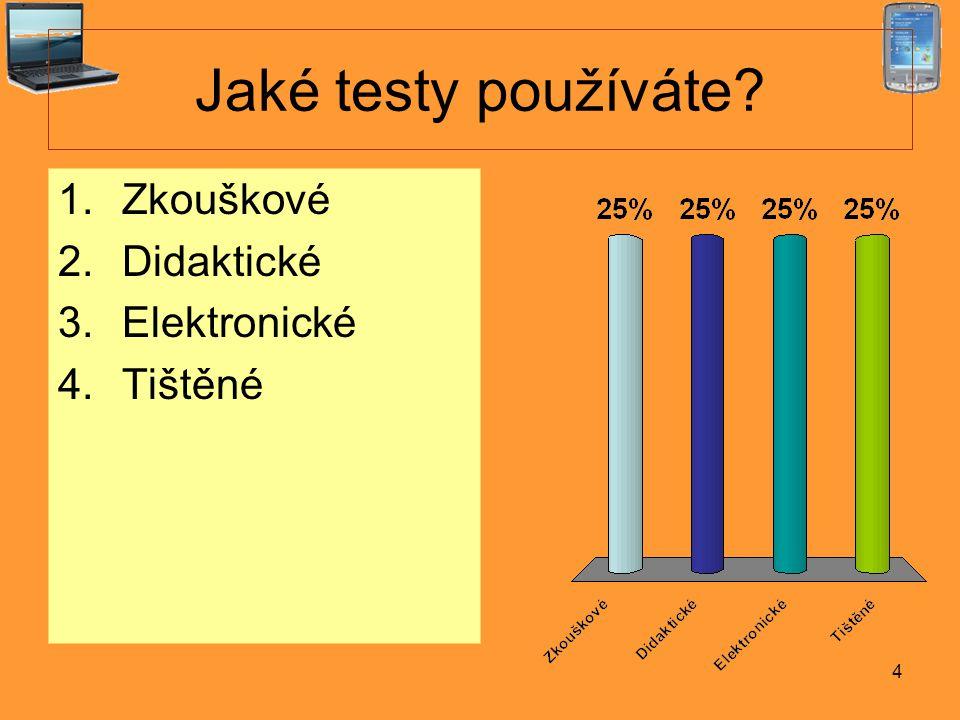 4 Jaké testy používáte? 1.Zkouškové 2.Didaktické 3.Elektronické 4.Tištěné