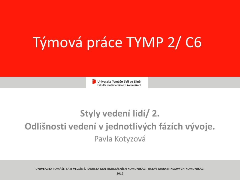 1 Týmová práce TYMP 2/ C6 Styly vedení lidí/ 2.Odlišnosti vedení v jednotlivých fázích vývoje.