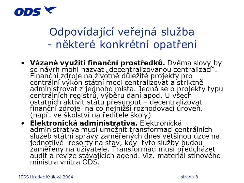 ISSS Hradec Králové 2004 strana 8 Odpovídající veřejná služba - některé konkrétní opatření Vázané využití finanční prostředků. Dvěma slovy by se návrh