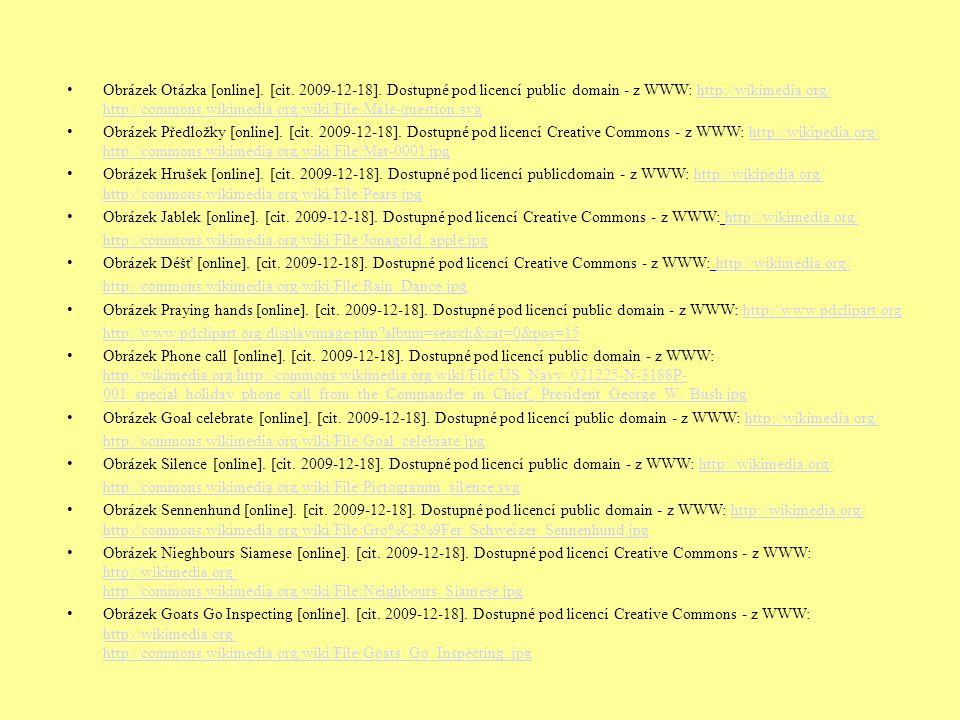 Obrázek Otázka [online]. [cit. 2009-12-18]. Dostupné pod licencí public domain - z WWW: http://wikimedia.org/ http://commons.wikimedia.org/wiki/File:M