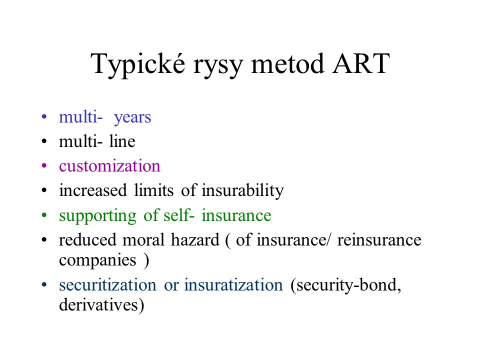 Typické rysy metod ART multi- years multi- line customization increased limits of insurability supporting of self- insurance reduced moral hazard ( of