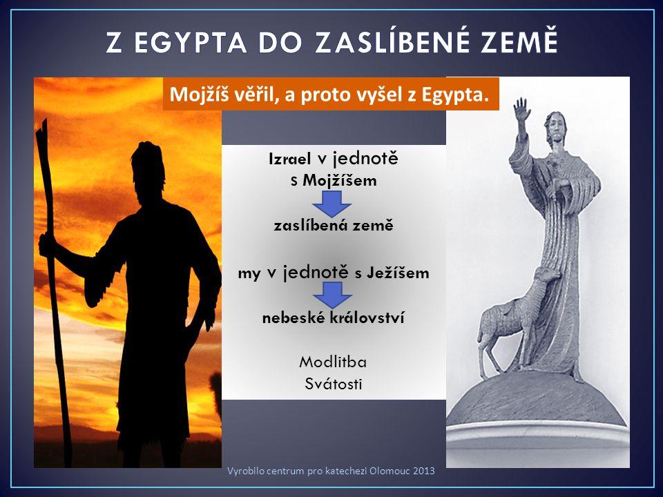 Mojžíš věřil, a proto vyšel z Egypta.