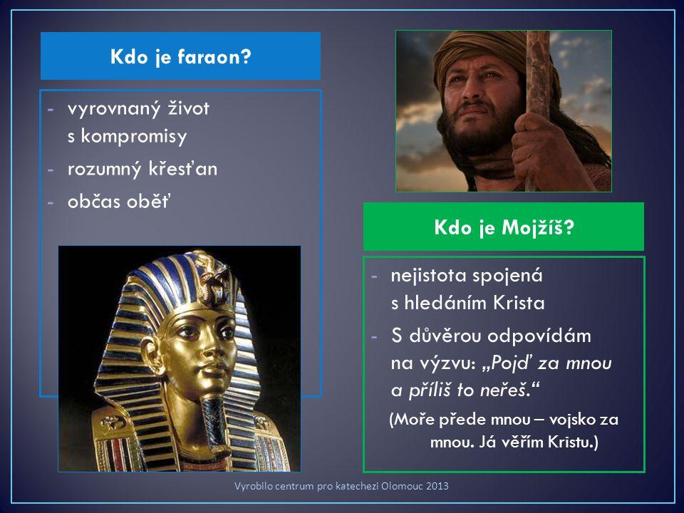 Kdo je faraon.-vyrovnaný život s kompromisy -rozumný křesťan -občas oběť Kdo je Mojžíš.