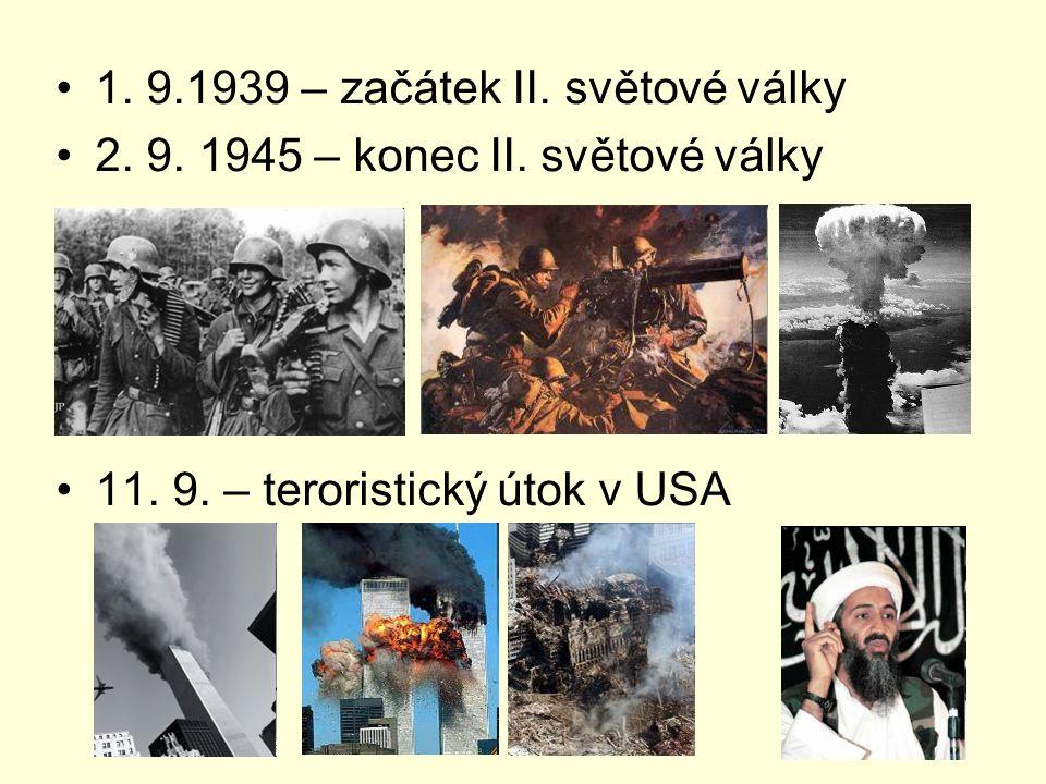 1. 9.1939 – začátek II. světové války 2. 9. 1945 – konec II. světové války 11. 9. – teroristický útok v USA