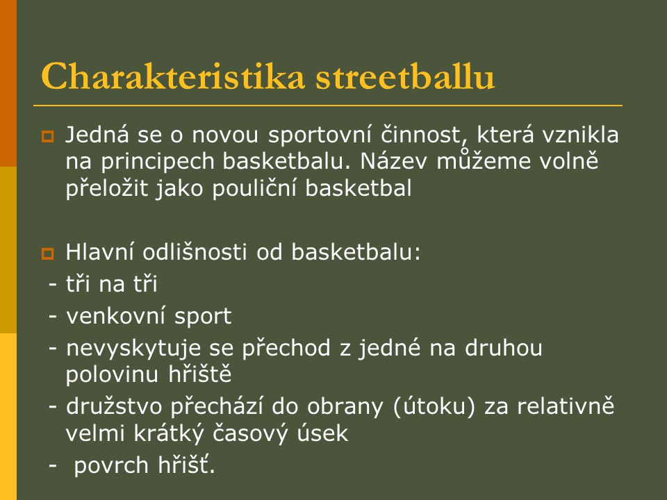 Charakteristika streetballu  Jedná se o novou sportovní činnost, která vznikla na principech basketbalu.
