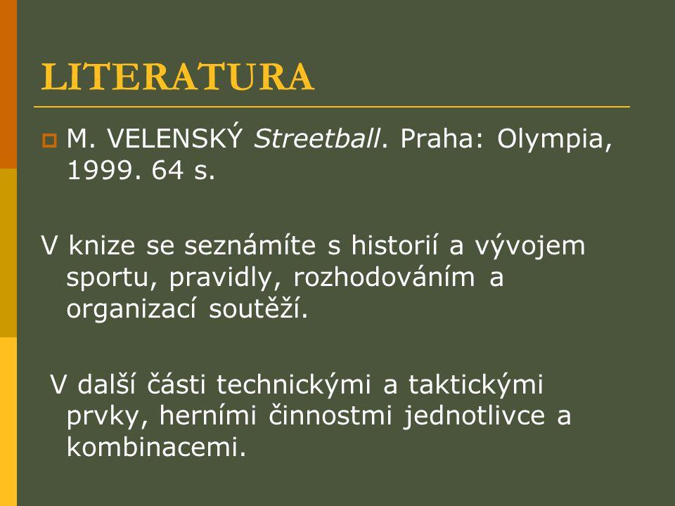 LITERATURA  M.VELENSKÝ Streetball. Praha: Olympia, 1999.
