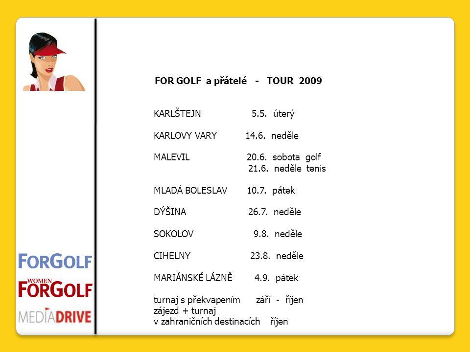 FOR GOLF a přátelé - TOUR 2009 KARLŠTEJN 5.5. úterý KARLOVY VARY 14.6.