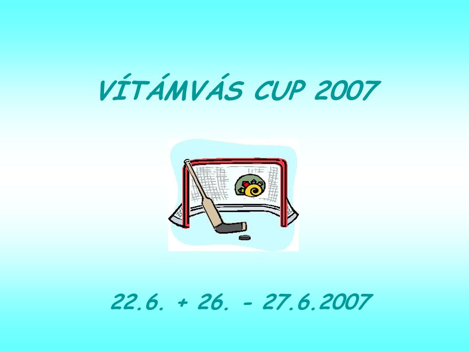 VÍTÁMVÁS CUP 2007 22.6. + 26. - 27.6.2007