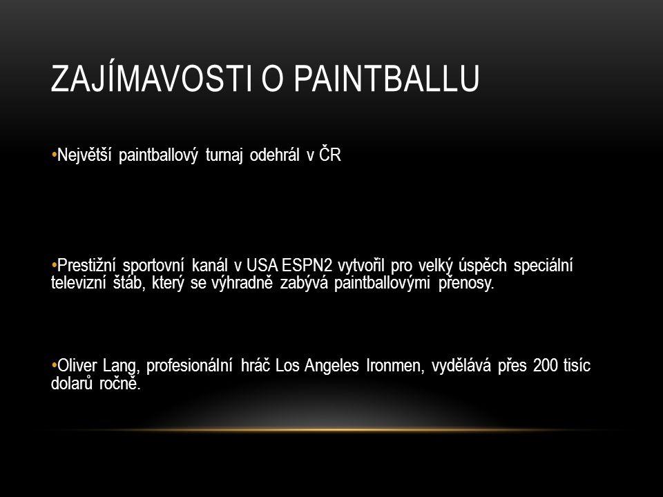 ZAJÍMAVOSTI O PAINTBALLU Největší paintballový turnaj odehrál v ČR Prestižní sportovní kanál v USA ESPN2 vytvořil pro velký úspěch speciální televizní štáb, který se výhradně zabývá paintballovými přenosy.