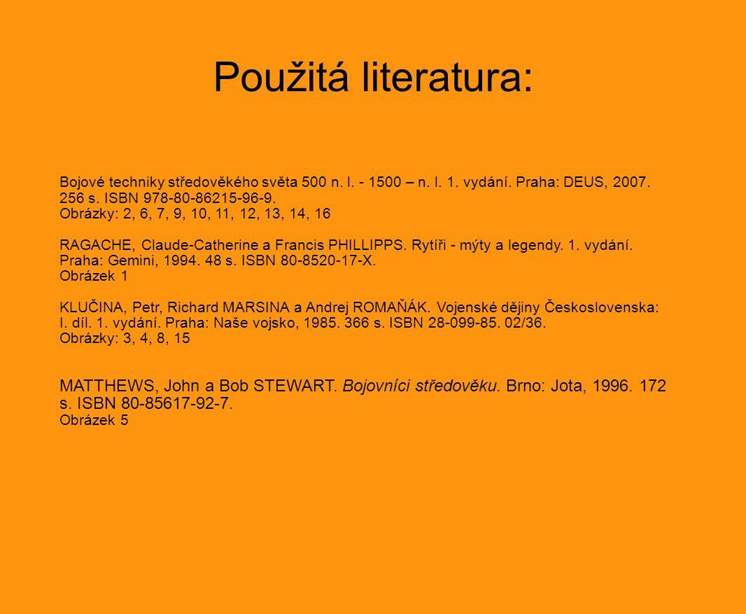 Použitá literatura: Bojové techniky středověkého světa 500 n. l. - 1500 – n. l. 1. vydání. Praha: DEUS, 2007. 256 s. ISBN 978-80-86215-96-9. Obrázky: