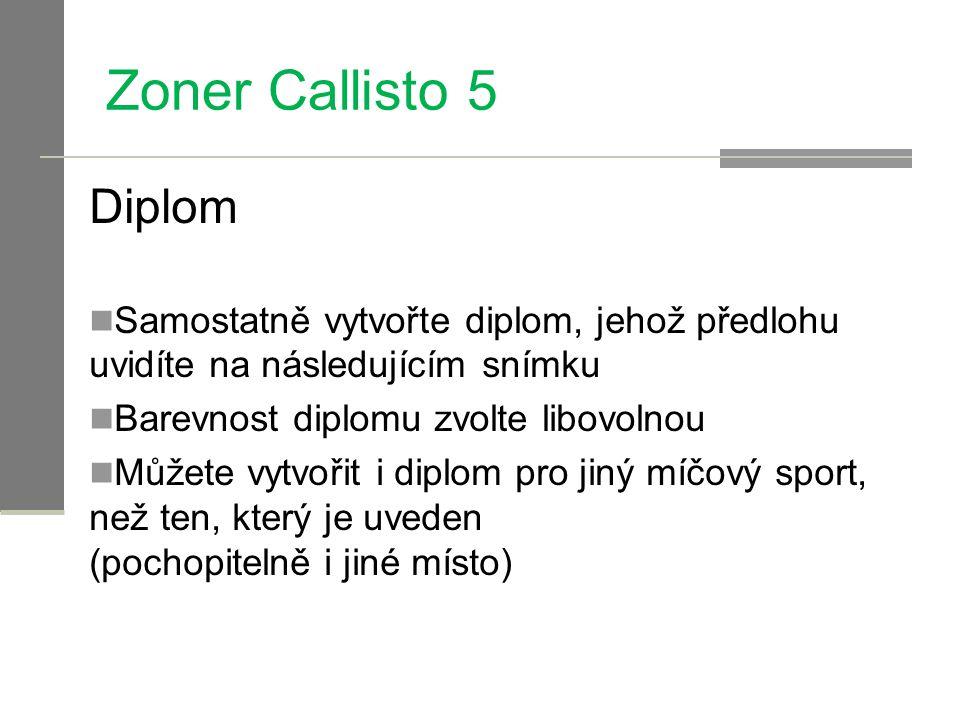 Zoner Callisto 5 Diplom Samostatně vytvořte diplom, jehož předlohu uvidíte na následujícím snímku Barevnost diplomu zvolte libovolnou Můžete vytvořit i diplom pro jiný míčový sport, než ten, který je uveden (pochopitelně i jiné místo)