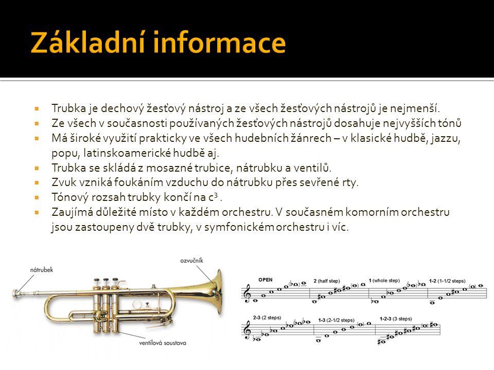  Trubka je dechový žesťový nástroj a ze všech žesťových nástrojů je nejmenší.  Ze všech v současnosti používaných žesťových nástrojů dosahuje nejvyš