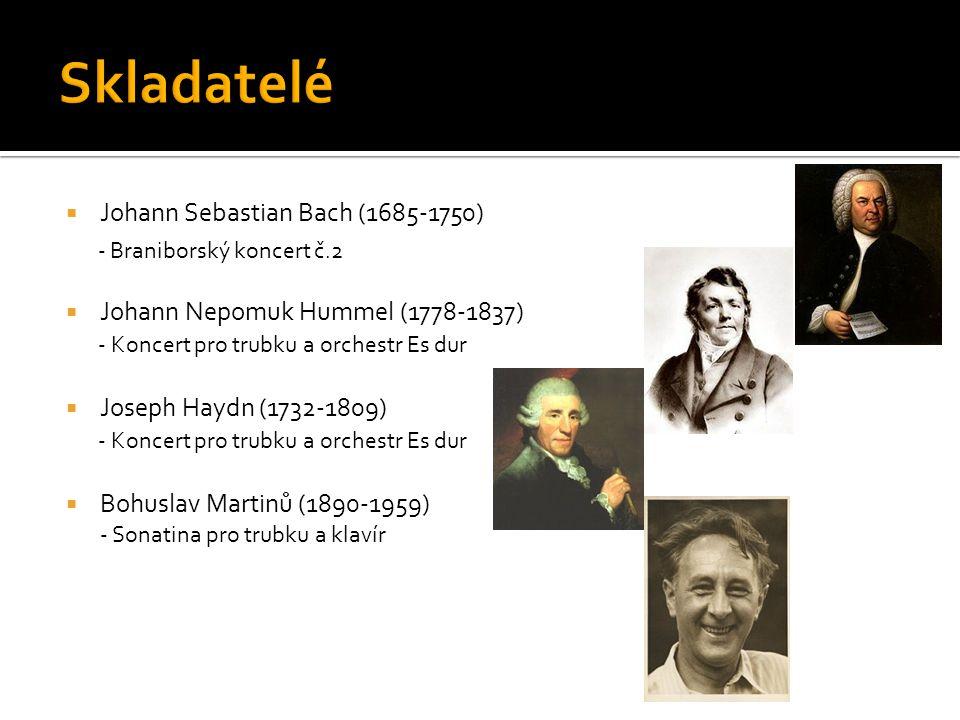  Johann Sebastian Bach (1685-1750) - Braniborský koncert č.2  Johann Nepomuk Hummel (1778-1837) - Koncert pro trubku a orchestr Es dur  Joseph Haydn (1732-1809) - Koncert pro trubku a orchestr Es dur  Bohuslav Martinů (1890-1959) - Sonatina pro trubku a klavír