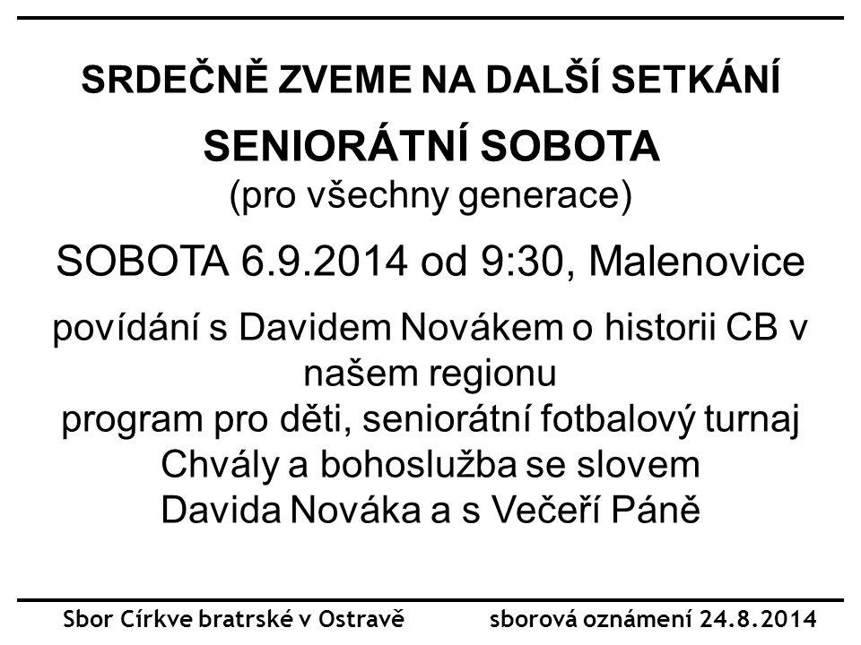 SRDEČNĚ ZVEME NA DALŠÍ SETKÁNÍ SENIORÁTNÍ SOBOTA (pro všechny generace) SOBOTA 6.9.2014 od 9:30, Malenovice povídání s Davidem Novákem o historii CB v