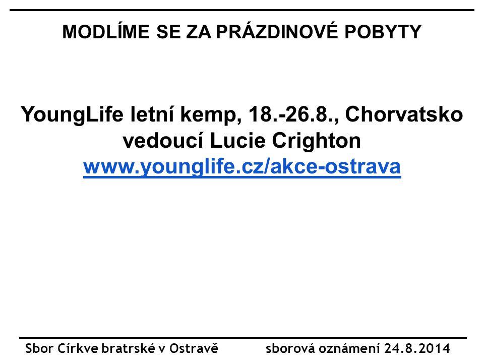 MODLÍME SE ZA PRÁZDINOVÉ POBYTY YoungLife letní kemp, 18.-26.8., Chorvatsko vedoucí Lucie Crighton www.younglife.cz/akce-ostrava