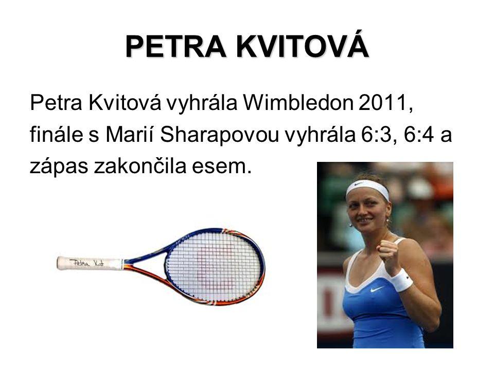 PETRA KVITOVÁ Petra Kvitová vyhrála Wimbledon 2011, finále s Marií Sharapovou vyhrála 6:3, 6:4 a zápas zakončila esem.
