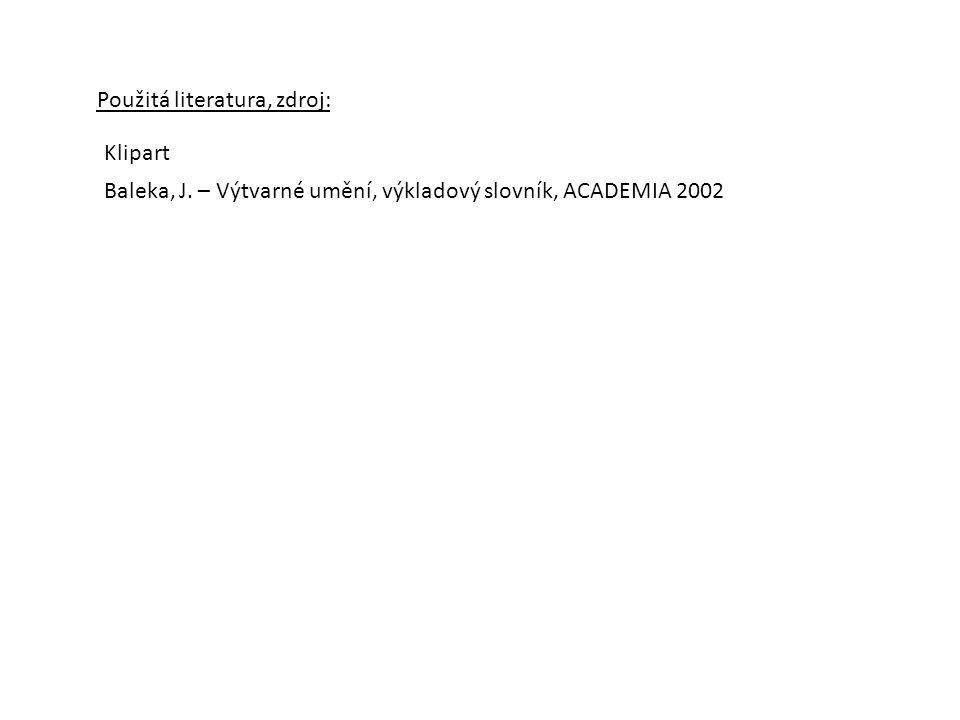 Použitá literatura, zdroj: Klipart Baleka, J. – Výtvarné umění, výkladový slovník, ACADEMIA 2002