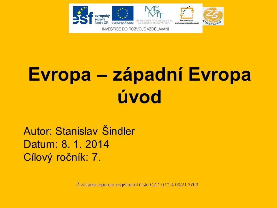 Evropa – západní Evropa úvod Život jako leporelo, registrační číslo CZ.1.07/1.4.00/21.3763 Autor: Stanislav Šindler Datum: 8.