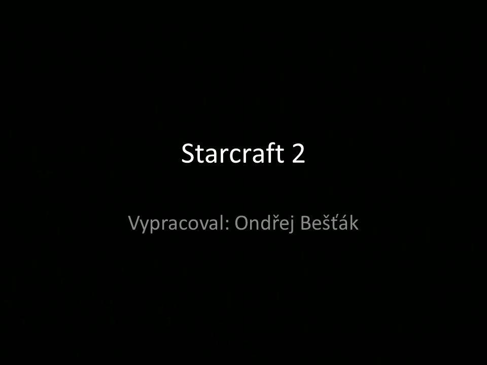 Starcraft 2 Vypracoval: Ondřej Bešťák