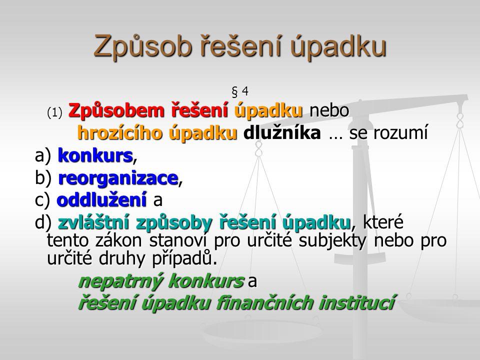 Způsob řešení úpadku § 4 (1) Způsobem řešení úpadku nebo hrozícího úpadku dlužníka … se rozumí a) konkurs, a) konkurs, b) reorganizace, b) reorganizac